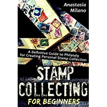 Stamp Collecting for Beginners: A Definitive Guide to Philately for Creating Personal Stamp Collection
