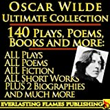OSCAR WILDE COMPLETE WORKS ULTIMATE COLLECTION 140+ Works ALL plays, poems, poetry, books, stories, fairy tales and 2 BIOGRAPHIES (English Edition)
