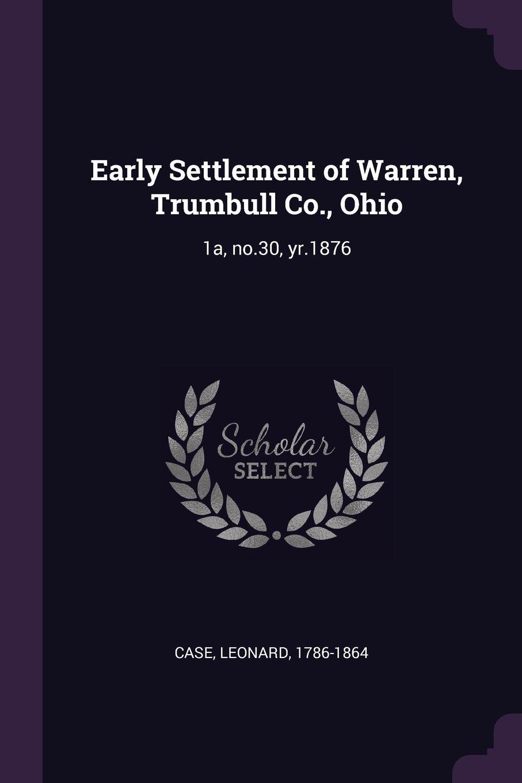 Early Settlement of Warren, Trumbull Co., Ohio: 1a, no.30, yr.1876 pdf epub