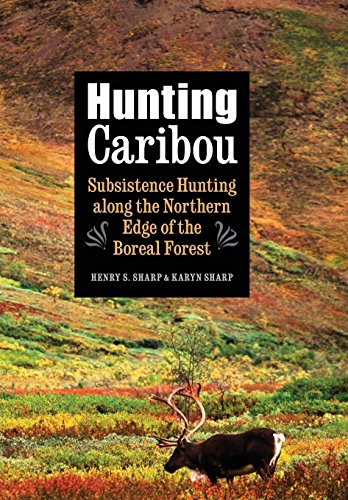 Forest Edge - Hunting Caribou: Subsistence Hunting along the Northern Edge of the Boreal Forest