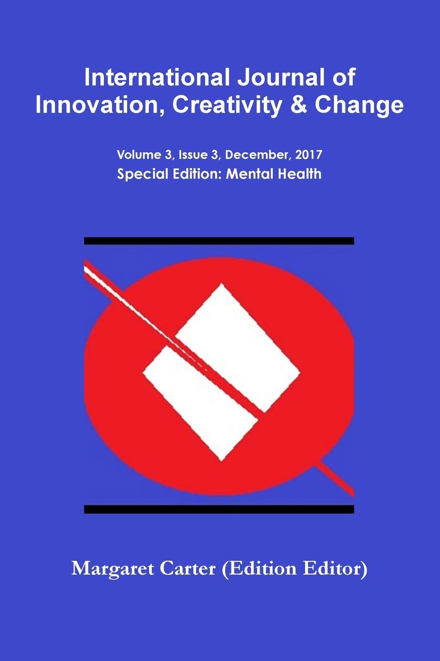 International Journal of Innovation, Creativity and Change Volume 3, Issue  3, December, Special Edition: Mental Health: Carter (Edition Editor),  Margaret: 9780244068097: Amazon.com: Books