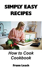 Simply Easy Recipes - How to Cook Cookbook