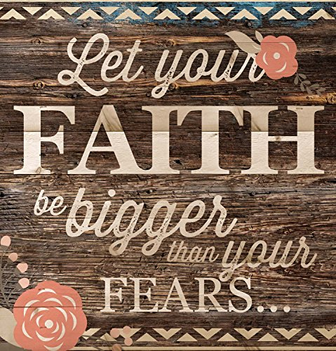 Let Your Faith Be Bigger Than Your Fears… 12 x 12 inch Pine Wood Plank Wall Sign ()
