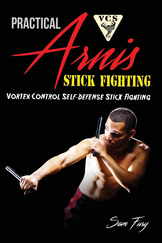 Practical Arnis Stick Fighting: Vortex Control Self-Defense Stick Fighting