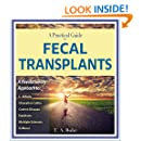 A Practical Guide to Fecal Transplants: A Revolutionary Approach to C. Difficile, Ulcerative Colitis, Crohn's Disease, Dysbiosis, Multiple Sclerosis & More!