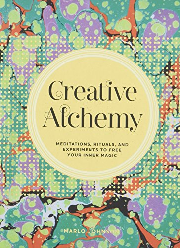 Creative Alchemy: Meditations, Rituals, and Experiments to Free Your Inner Magic (Free Alchemy Books)