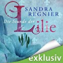 Die Stunde der Lilie (Lilien-Reihe 1) Hörbuch von Sandra Regnier Gesprochen von: Vanida Karun
