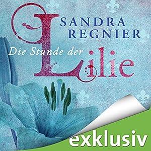 Die Stunde der Lilie (Lilien-Reihe 1) Hörbuch