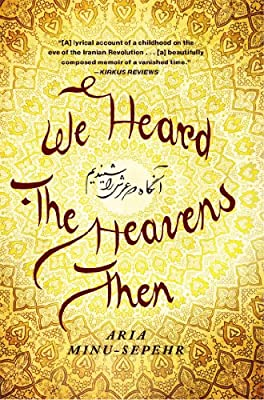 We Heard the Heavens Then: A Memoir of Iran: Aria Minu-Sepehr: 9781451652192: Amazon.com: Books
