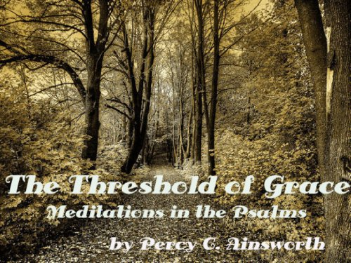 THE THRESHOLD GRACE MEDITATIONS IN THE PSALMS BY PERCY C. AINSWORTH (Illustrated)