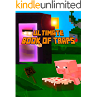 Ultimate Book of Traps: Unbelievable Secrets and Ideas on how to Create and Avoid Traps You Couldn't Imagine Before! Works on Mobs and Players. Ultimate ... (The Ultimate Book For Minecrafters)