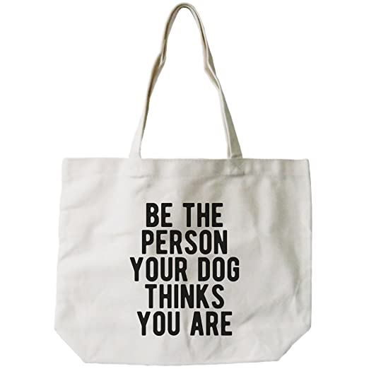 365Printing Be The Person Your Dog Thinks You Are Canvas Bag Gift For Pet Owner