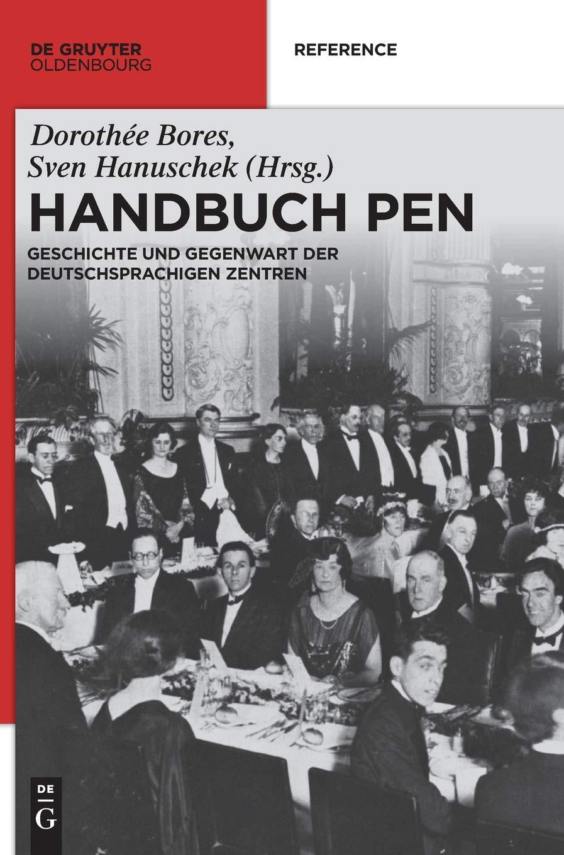Handbuch P.E.N.: Geschichte und Gegenwart der Zentren im deutschsprachigen Raum