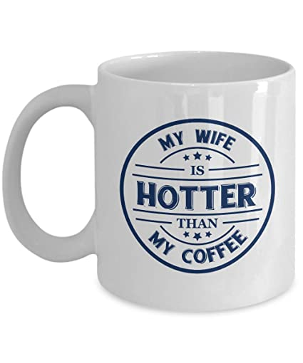 Amazon My Wife Is Hotter Than My Coffee Funny Nice Quotes