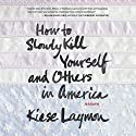 How to Slowly Kill Yourself and Others in America: Essays Audiobook by Kiese Laymon Narrated by Kevin Free