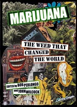 Marijuana—The Weed That Changed the World by [Wilcock, John, Perlongo, Bob]