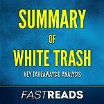 Summary of White Trash: Includes Key Takeaways & Analysis | FastReads