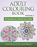 Adult Colouring Book - Volume 2: 50 Mandalas to Colour for Pure Pleasure and Enjoyment (Adult Colouring Books)