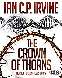 Crown of Thorns - The Race To Clone Jesus Christ :  (Book One): A Gripping Medical Suspense Thriller Conspiracy (English Edition)