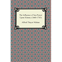 The Influence of Sea Power Upon History (1660-1783) (English Edition)