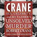 Crane: Sex, Celebrity, and My Father's Unsolved Murder (Screen Classics) Audiobook by Robert Crane, Christopher Fryer Narrated by Bobby Brill
