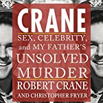Crane: Sex, Celebrity, and My Father's Unsolved Murder (Screen Classics) | Robert Crane,Christopher Fryer