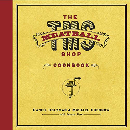 The Meatball Shop Cookbook by Daniel Holzman, Michael Chernow, Lauren Deen