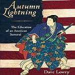 Autumn Lightning: The Education of an American Samurai | Dave Lowry