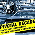 Pivotal Decade: How the United States Traded Factories for Finance in the Seventies Audiobook by Judith Stein Narrated by L. J. Ganser