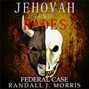 Jehovah and Hades: Federal Case, Book 3 | Randall Morris
