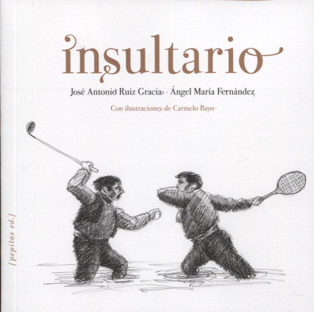 Insultario (Iluminados) Tapa blanda – 9 may 2018 José Antonio Ruiz Gracia Carmelo Bayo Calvo Pepitas De Calabaza 8415862415