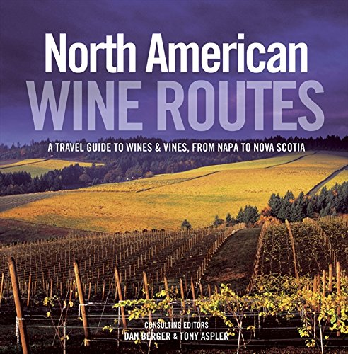 North American Wine Routes: A Travel Guide to Wines & Vines, from Napa to Nova Scotia pdf