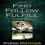 How to Find, Follow, Fulfill God's Will | Andrew Wommack