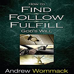 How to Find, Follow, Fulfill God's Will