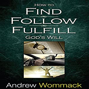How to Find, Follow, Fulfill God's Will Audiobook
