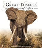 Great Tuskers of Africa, David Hadaway and Johan Marais, 0143025066
