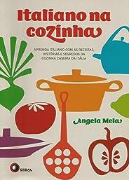 Italiano na cozinha: Aprenda italiano com as receitas, histórias e segredos da cozinha caseira da Itália
