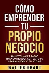 Cómo Emprender Tu Propio Negocio: Un Sistema De 7 Pasos Para Emprender Con Éxito Tu Propio Negocio En 30 Días (Spanish Edition) Kindle Edition