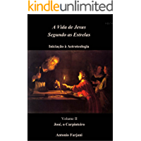 JOSÉ, O CARPINTEIRO (A VIDA DE JESUS SEGUNDO AS ESTRELAS Livro 2)