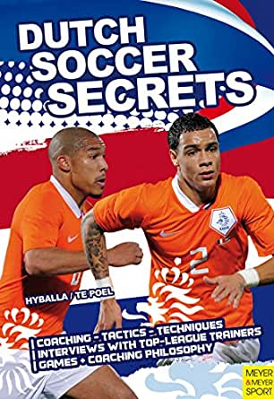 Dutch Soccer Secrets: Playing and Coaching Philosophy