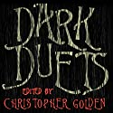 Dark Duets: All-New Tales of Horror and Dark Fantasy Audiobook by Christopher Golden Narrated by John Lee, Anne Flosnik, Hillary Huber, Robertson Dean
