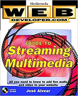 Web Developer.com(r) Guide to Streaming Multimedia by José Alvear (1998-04-09)