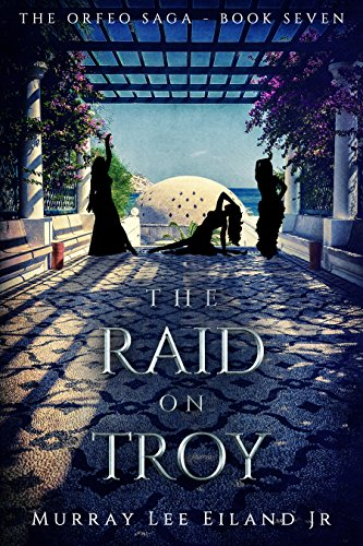 The Raid on Troy (The Orfeo Saga Book 7) by [Eiland Jr., Murray Lee]