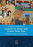 Lexicon of Arms and Armor from Iran, Manouchehr Moshtagh Khorasani, 3932942310