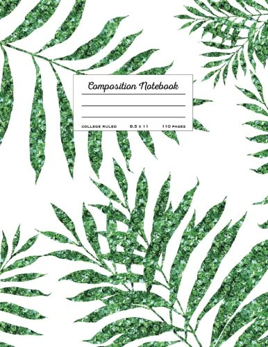Composition Notebook - College Ruled, 8.5 x 11: Tropical Greenery Palm Leaf (Trendy Journals) (Greenery Trees)