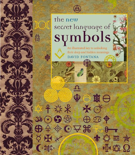 The New Secret Language of Symbols: An Illustrated Key to Unlocking Their Deep and Hidden Meanings by Duncan Baird