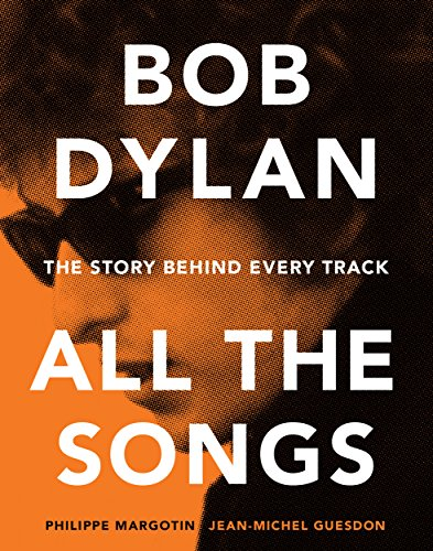 - Bob Dylan All the Songs: The Story Behind Every Track