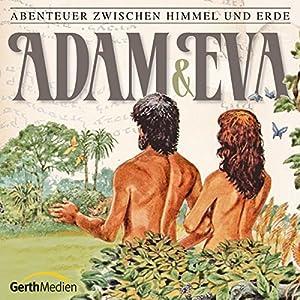 Adam und Eva (Abenteuer zwischen Himmel und Erde 1) Hörspiel