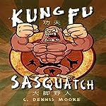 Kung Fu Sasquatch | C. Dennis Moore