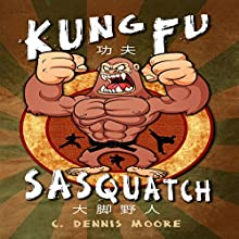 Kung Fu Sasquatch Audiobook by C. Dennis Moore Narrated by Curt Campbell